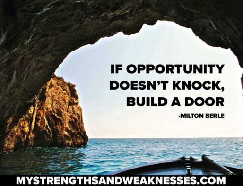 """If Opportunity Doesn't Knock, Build A Door"" – Milton Berle"