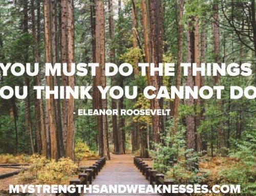 """You must do things you think you cannot do."" – Eleanor Roosevelt"